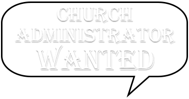 Church Administrator Wanted